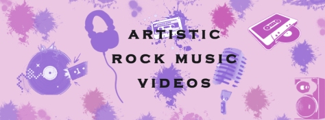Artistic Rock Music Videos
